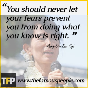 You should never let your fears prevent you from doing what you know ...