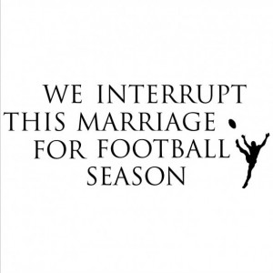 quote about marriage and football... then basketball, then baseball ...