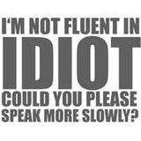Idiot Quotes Pictures | Idiot Quotes Graphics | Idiot Quotes Images