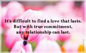 It's Difficult To Find A Love That Lasts, Picture Quotes, Love Quotes ...