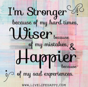 ... Wiser because of my mistakes & Happier because of my sad experiences
