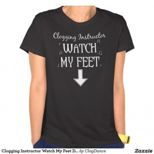 Feet t-shirt for dance teachers by the ClogDance store on Zazzle :): T ...