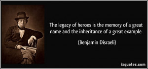 ... great name and the inheritance of a great example. - Benjamin Disraeli