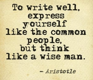 To write well, express yourself like common people, but think like a ...