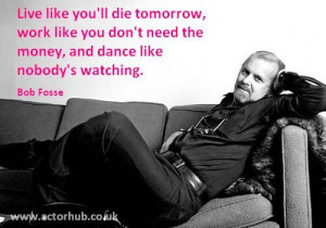 Inspirational and Motivational Quote from Broadway Legend Bob Fosse ...