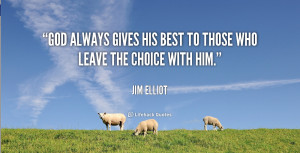 God always gives His best to those who leave the choice with him ...