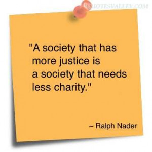 Society That Has More Justice Is A Society That Needs Less Charity