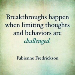 Breakthroughs happen when limiting thoughts and behaviors are ...