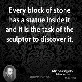 Every block of stone has a statue inside it and it is the task of the ...