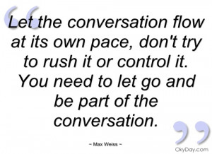 let the conversation flow at its own pace