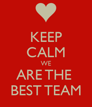 KEEP CALM WE ARE THE BEST TEAM