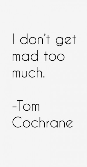 Return To All Tom Cochrane Quotes
