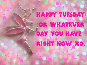 happy tuesday quotes happy tuesday or whatever day you have right now