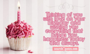 Thinking of you with love on your birthday and wishing you everything ...