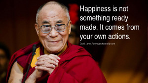 Quotes Happiness is not something ready made. It comes from your own ...