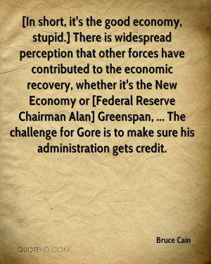 short, it's the good economy, stupid.] There is widespread perception ...