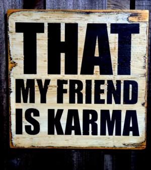 That's my friend karma