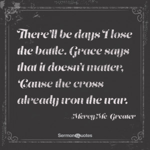 There'll be days I lose the battle. Grace says that it doesn't ...