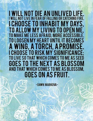 ... choose to inhabit my days, to allow my living to open me, to make me