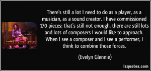 More Evelyn Glennie Quotes
