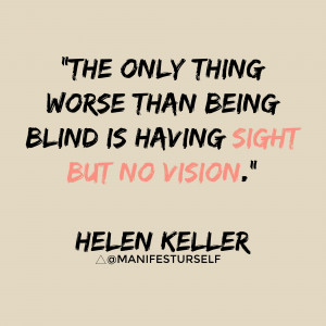 "... being blind is having sight but no vision."" Helen Keller #ttonmy"