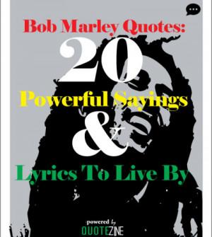 bob marley quotes 20 powerful sayings lyrics to live by if bob marley ...
