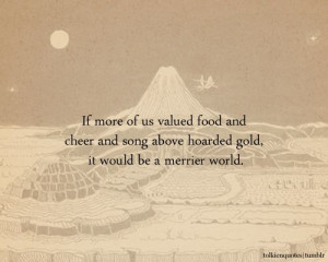 by Thorin Oakenshield in The Hobbit, by JRR Tolkien. I want this quote ...
