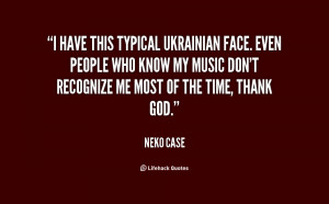 Typical Ukrainian Face Quotes/quote-neko-case-i-have-this-typical ...