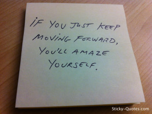 Sticky-Quotes_073012_If you just keep moving forward, you'll amaze ...