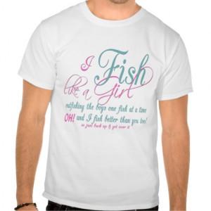 Fish Like a Girl Fishing Gear Tshirt