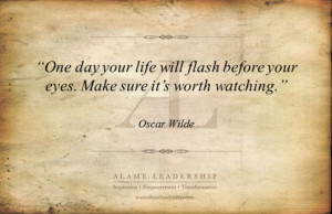 One Day Your Life Will Flash Before Your Eyes.Make Sure It's Worth ...
