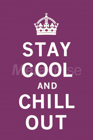 Chill Out Quotes Stay cool and chill out - the