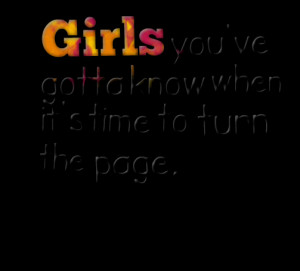 Quotes Picture: girls you've gotta know when it's time to turn the ...