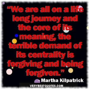 Forgiveness quotes we are all on a life long journey and the core of ...