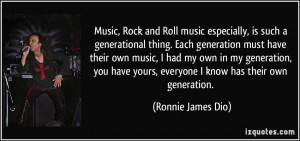 Music, Rock and Roll music especially, is such a generational thing ...
