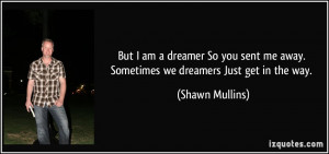 But I am a dreamer So you sent me away. Sometimes we dreamers Just get ...