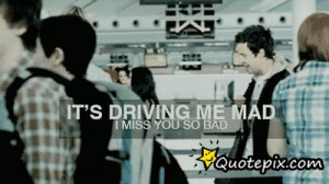 It's Driving Me Insane How I can't Have You ~ Driving Quote
