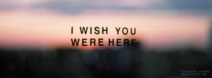 Wish You Were Here Facebook Covers