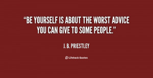 quotes be yourself is about the worst advice you can give some people