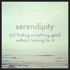 Serendipity: Finding Something Good Without Looking For It.. Or I Like ...
