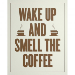 ... › GIFTS › Birthday Gifts › Wake Up And Smell The Coffee Print