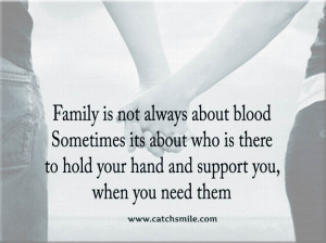 Family is not always about blood Sometimes its about who is there to ...
