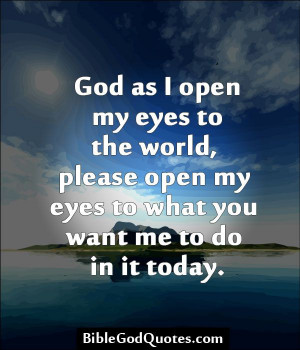 .com God as I open my eyes to the world, please open my eyes ...