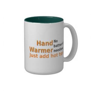 Funny Tea Mug Quote Hand Warmer
