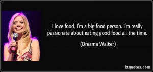 love food. I'm a big food person. I'm really passionate about eating ...