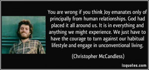 You are wrong if you think Joy emanates only of principally from human ...