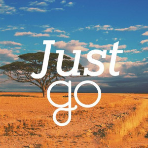 Forget everything and just go. Go explore more. There's a great big ...