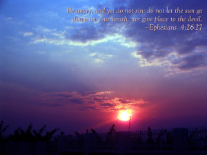 ... Sun Go Down On Your Wrath, Nor Give Place To The Devil. ~ Bible Quotes