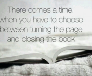 ... when you have to choose between turning the page and closing the book