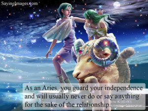 As an Aries, you guard your independence and will usually never do or ...